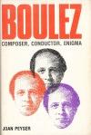 Boulez - Composer, Conductor, Enigma - Joan Peyser