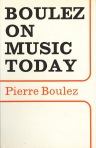 Boulez on Music Today - Pierre Boulez