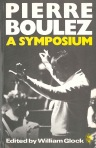 Pierre Boulez - A Symposium - William Glock